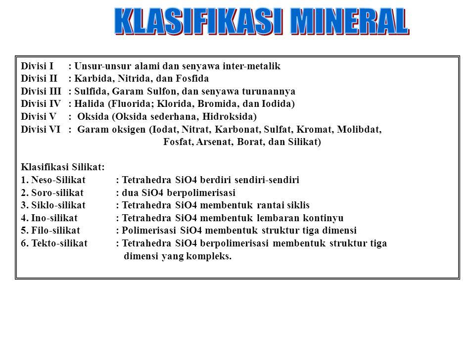 KLASIFIKASI MINERAL Divisi I : Unsur-unsur alami dan senyawa inter-metalik. Divisi II : Karbida, Nitrida, dan Fosfida.
