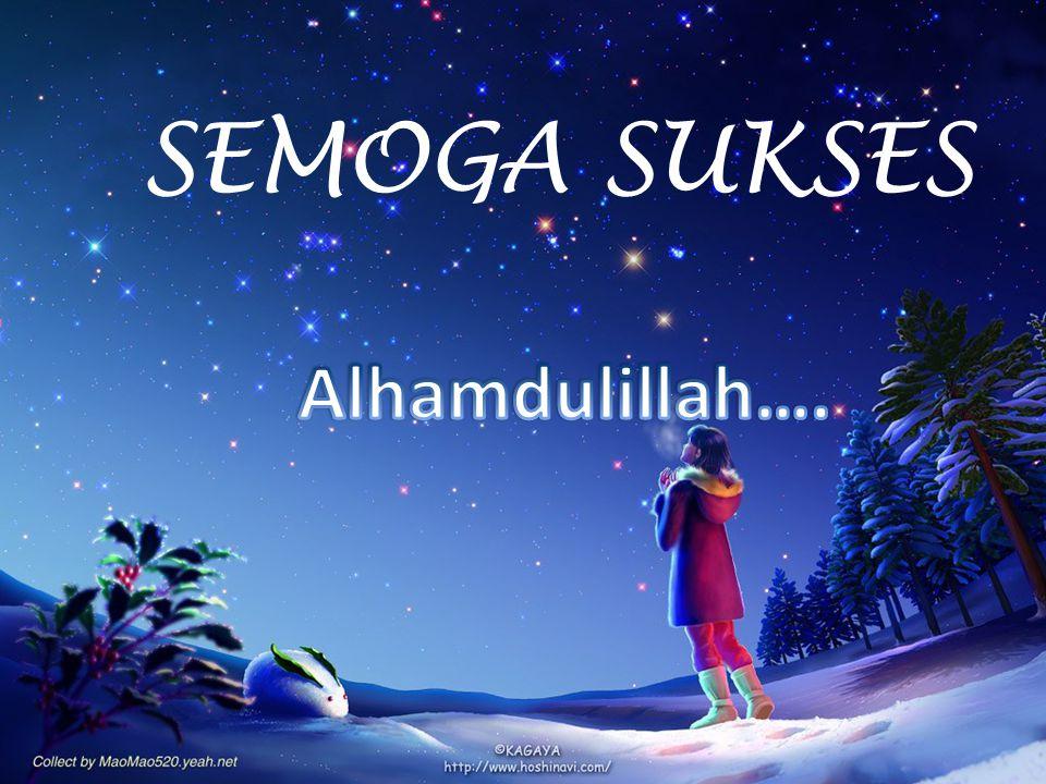 SEMOGA SUKSES Alhamdulillah….