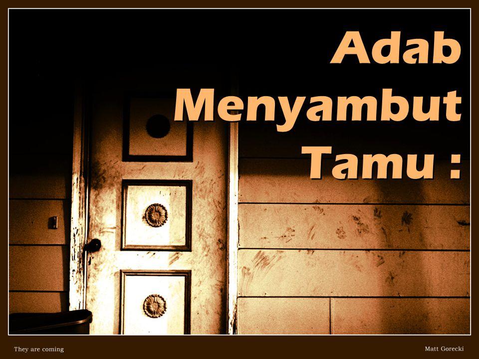 Adab Menyambut Tamu :