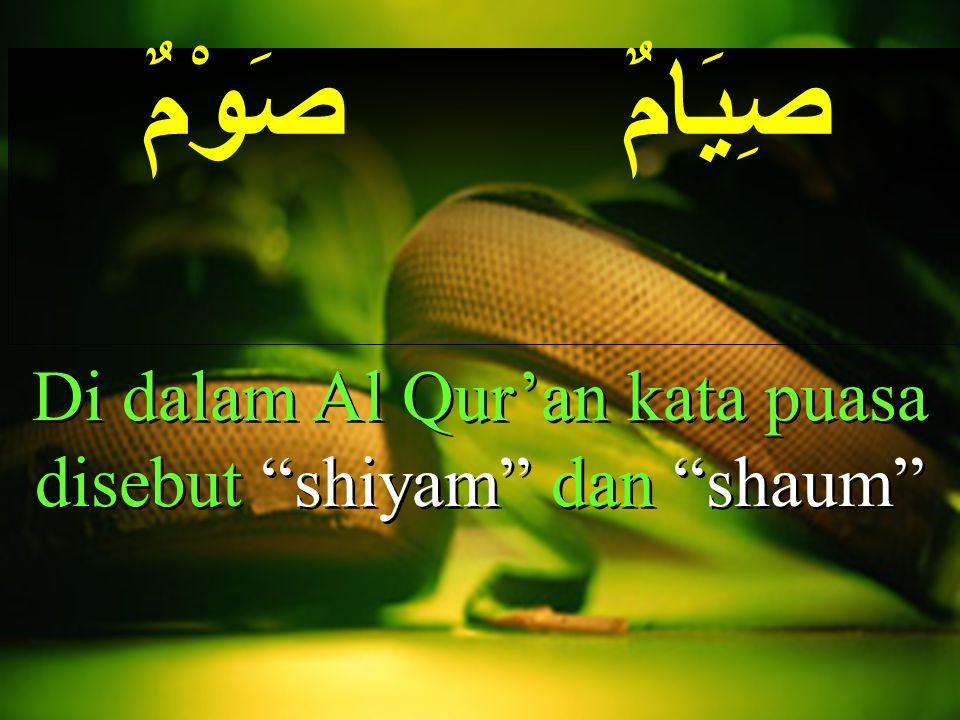 Di dalam Al Qur'an kata puasa disebut shiyam dan shaum