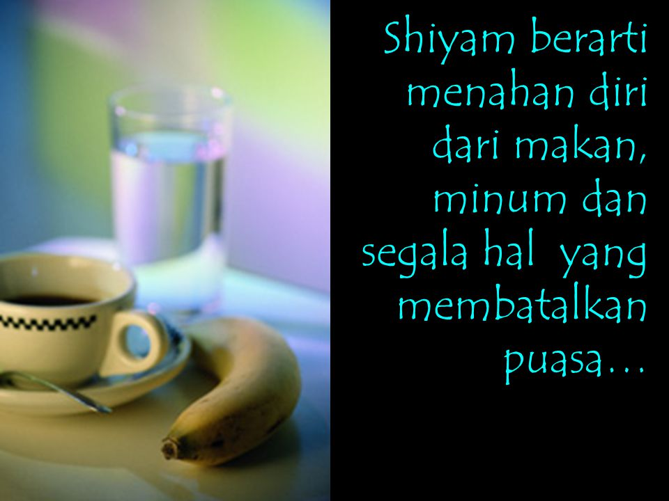 Shiyam berarti menahan diri dari makan, minum dan segala hal yang membatalkan puasa…