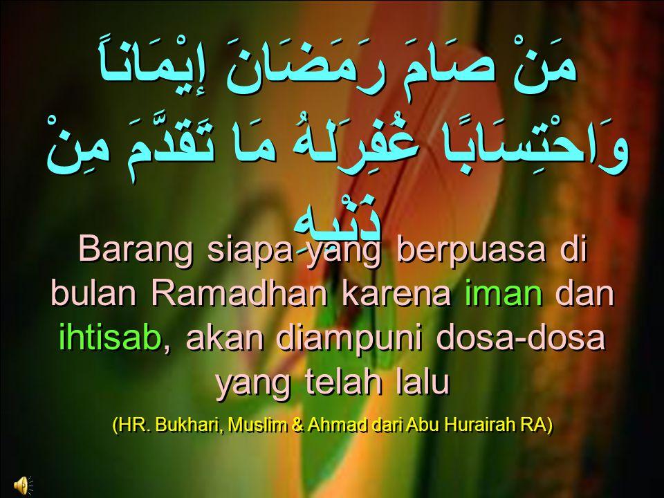 (HR. Bukhari, Muslim & Ahmad dari Abu Hurairah RA)