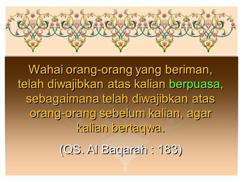 Wahai orang-orang yang beriman, telah diwajibkan atas kalian berpuasa, sebagaimana telah diwajibkan atas orang-orang sebelum kalian, agar kalian bertaqwa.
