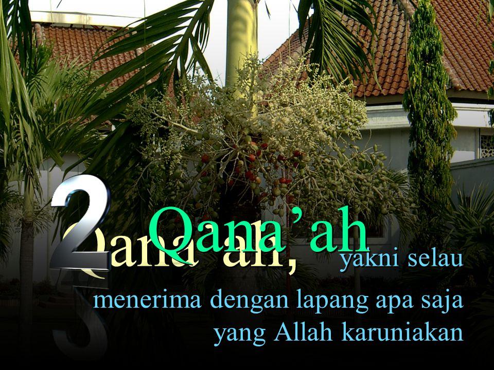 Qana'ah Qana'ah, yakni selau menerima dengan lapang apa saja yang Allah karuniakan