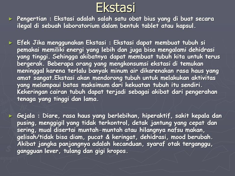 Ekstasi Pengertian : Ekstasi adalah salah satu obat bius yang di buat secara ilegal di sebuah laboratorium dalam bentuk tablet atau kapsul.