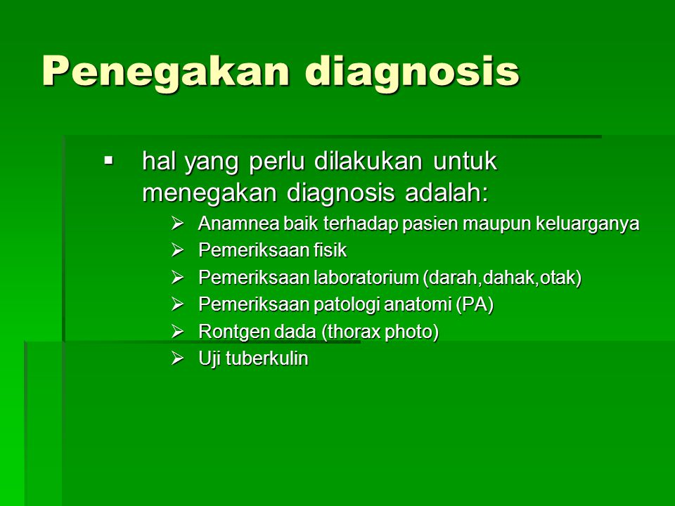 Penegakan diagnosis hal yang perlu dilakukan untuk menegakan diagnosis adalah: Anamnea baik terhadap pasien maupun keluarganya.