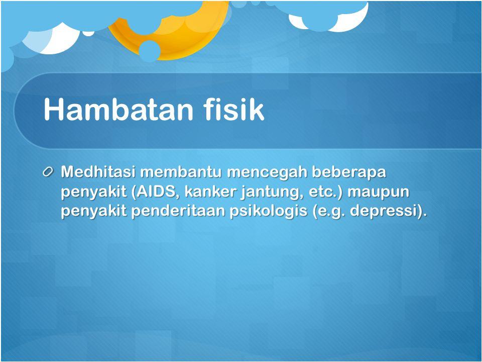 Hambatan fisik Medhitasi membantu mencegah beberapa penyakit (AIDS, kanker jantung, etc.) maupun penyakit penderitaan psikologis (e.g.