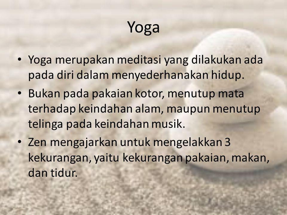 Yoga Yoga merupakan meditasi yang dilakukan ada pada diri dalam menyederhanakan hidup.
