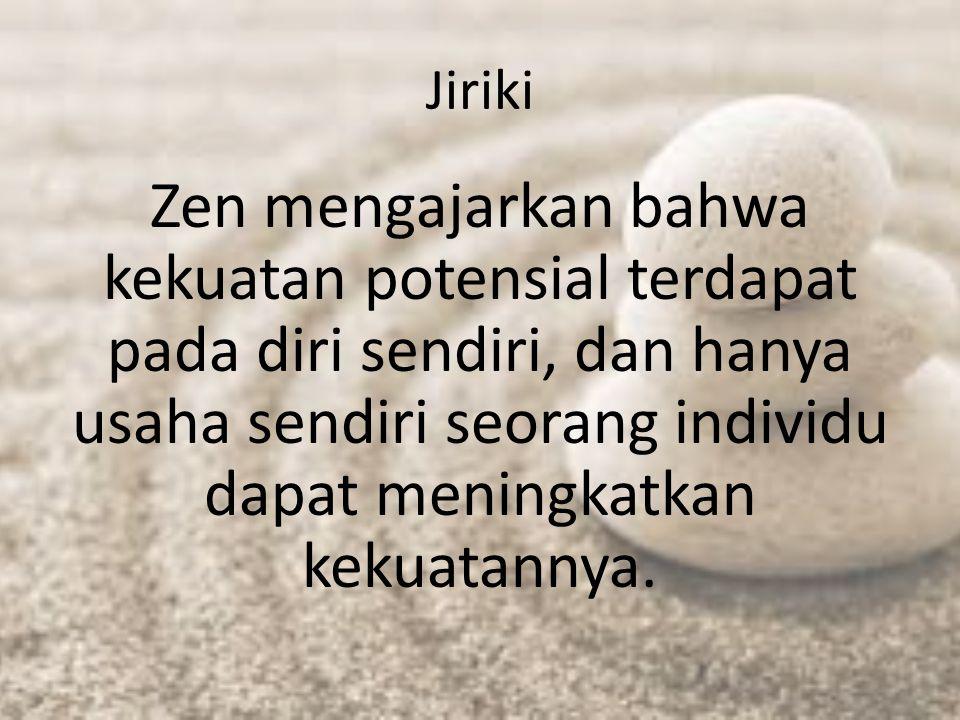 Jiriki Zen mengajarkan bahwa kekuatan potensial terdapat pada diri sendiri, dan hanya usaha sendiri seorang individu dapat meningkatkan kekuatannya.