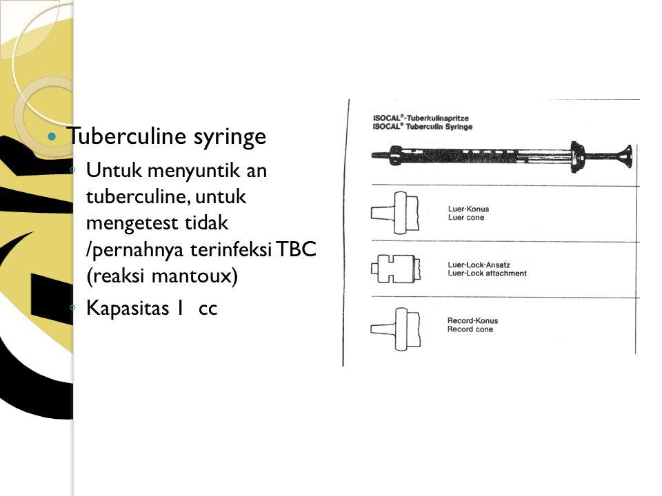 Tuberculine syringe Untuk menyuntik an tuberculine, untuk mengetest tidak /pernahnya terinfeksi TBC (reaksi mantoux)