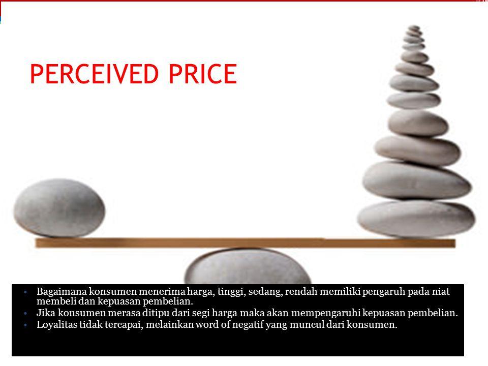 PERCEIVED PRICE Bagaimana konsumen menerima harga, tinggi, sedang, rendah memiliki pengaruh pada niat membeli dan kepuasan pembelian.