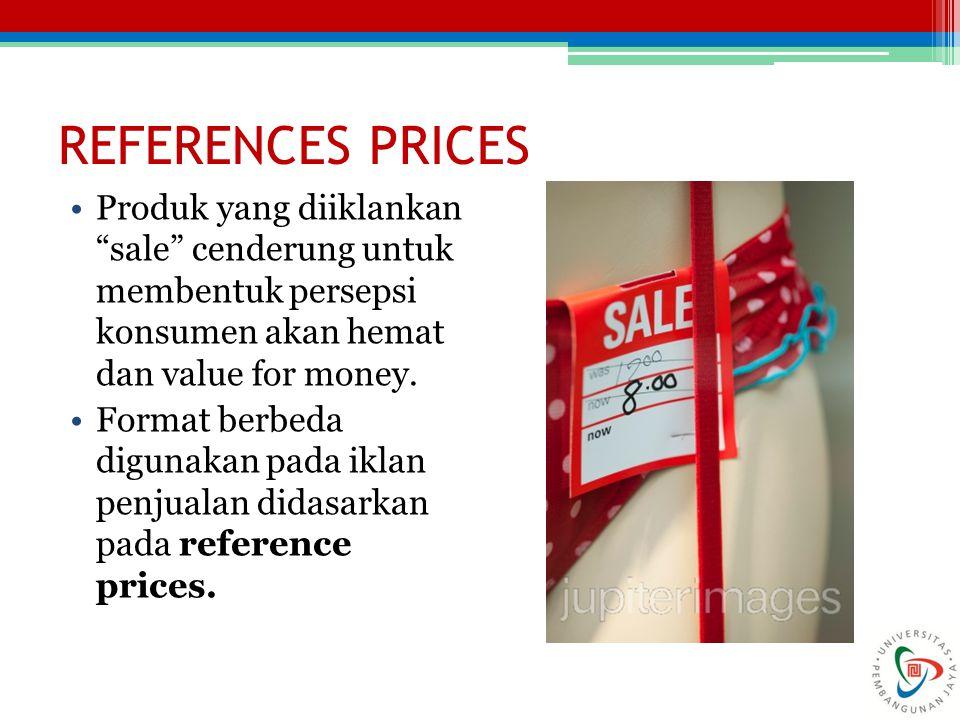 REFERENCES PRICES Produk yang diiklankan sale cenderung untuk membentuk persepsi konsumen akan hemat dan value for money.