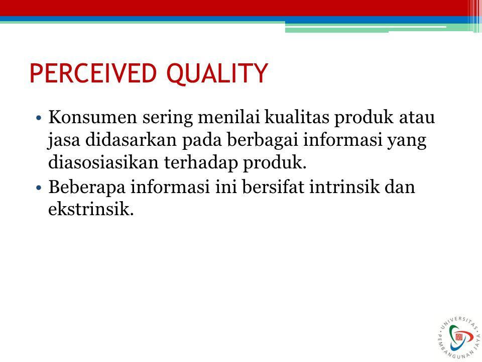PERCEIVED QUALITY Konsumen sering menilai kualitas produk atau jasa didasarkan pada berbagai informasi yang diasosiasikan terhadap produk.