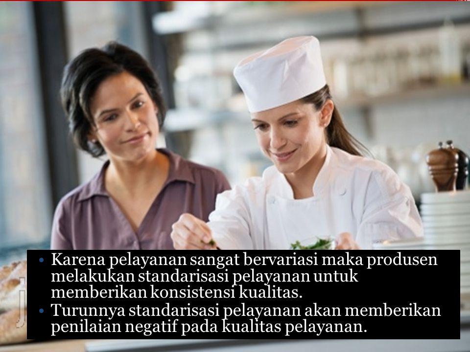 Karena pelayanan sangat bervariasi maka produsen melakukan standarisasi pelayanan untuk memberikan konsistensi kualitas.