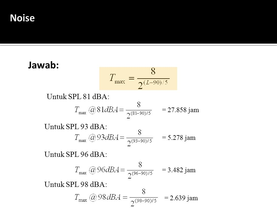 Noise Jawab: Untuk SPL 81 dBA: Untuk SPL 93 dBA: Untuk SPL 96 dBA: