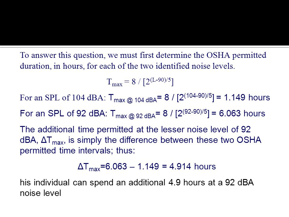 Noise To answer this question, we must first determine the OSHA permitted duration, in hours, for each of the two identified noise levels.