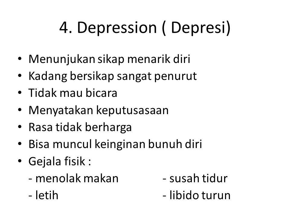 4. Depression ( Depresi) Menunjukan sikap menarik diri