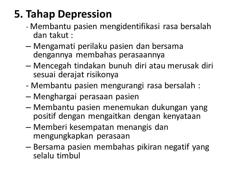5. Tahap Depression - Membantu pasien mengidentifikasi rasa bersalah dan takut :