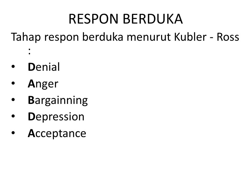 RESPON BERDUKA Tahap respon berduka menurut Kubler - Ross : Denial