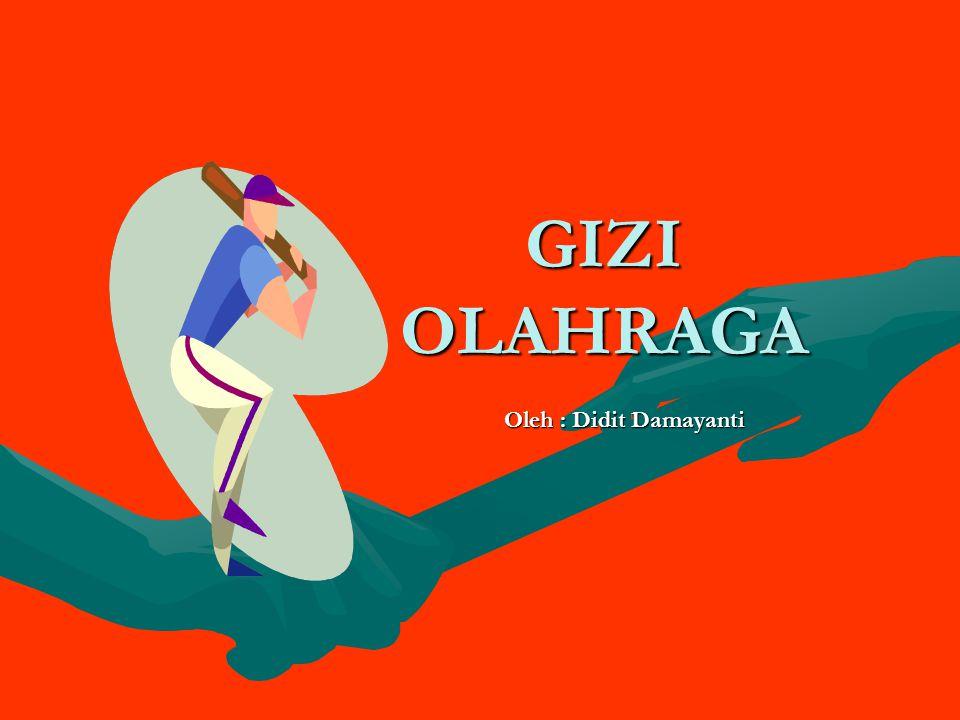 GIZI OLAHRAGA Oleh : Didit Damayanti
