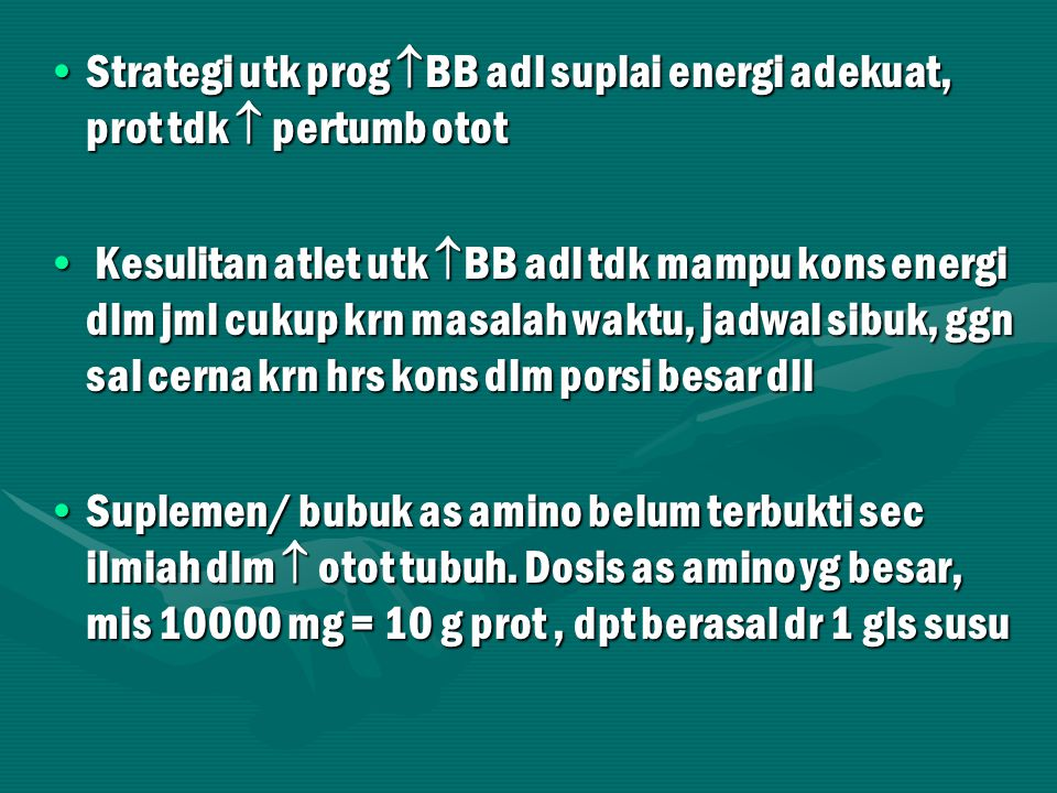 Strategi utk prog BB adl suplai energi adekuat, prot tdk  pertumb otot