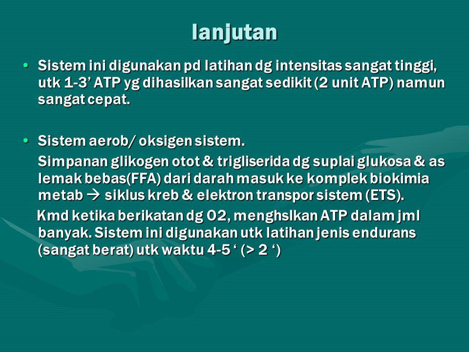 lanjutan Sistem ini digunakan pd latihan dg intensitas sangat tinggi, utk 1-3' ATP yg dihasilkan sangat sedikit (2 unit ATP) namun sangat cepat.