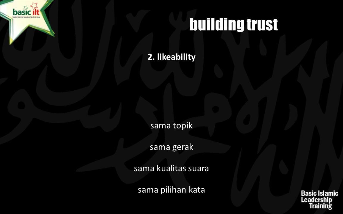building trust 2. likeability sama topik sama gerak