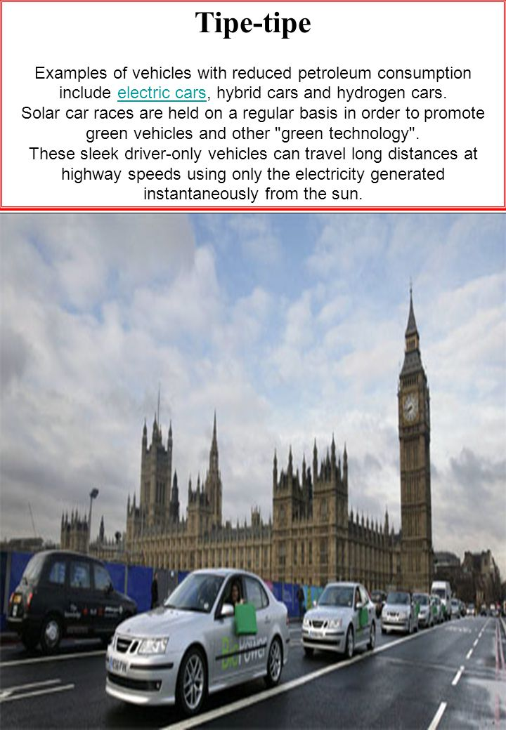 Tipe-tipe Examples of vehicles with reduced petroleum consumption include electric cars, hybrid cars and hydrogen cars.
