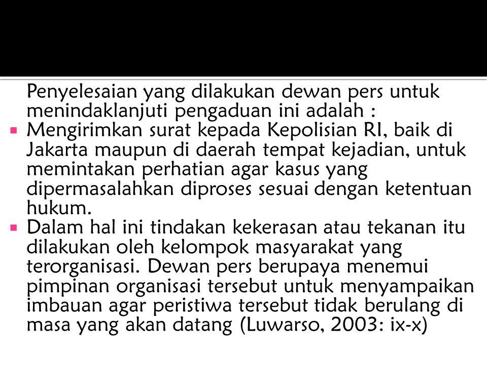 Penyelesaian yang dilakukan dewan pers untuk menindaklanjuti pengaduan ini adalah :