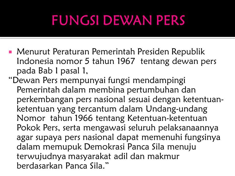 FUNGSI DEWAN PERS Menurut Peraturan Pemerintah Presiden Republik Indonesia nomor 5 tahun 1967 tentang dewan pers pada Bab I pasal 1,