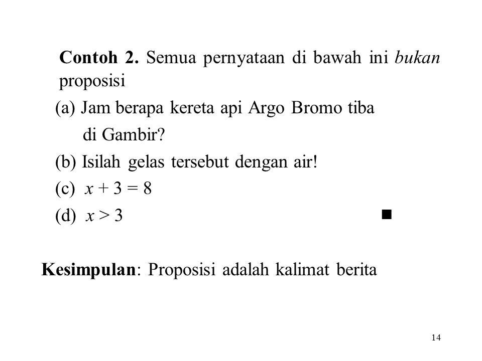 Contoh 2. Semua pernyataan di bawah ini bukan proposisi