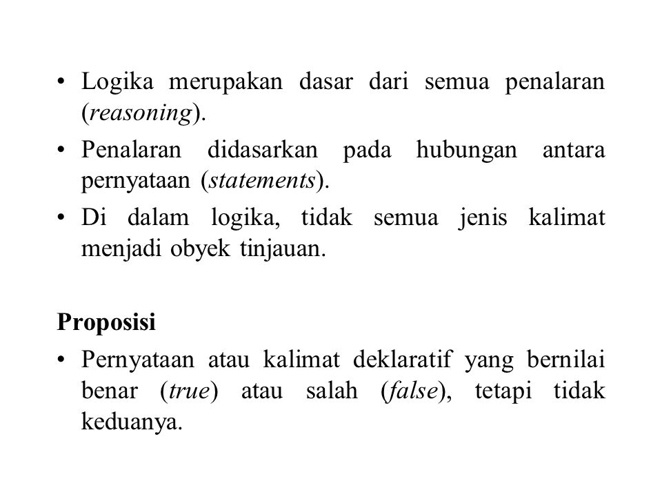 Logika merupakan dasar dari semua penalaran (reasoning).