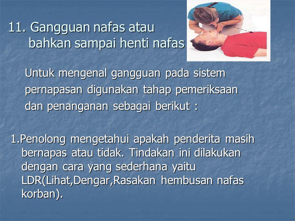 11. Gangguan nafas atau bahkan sampai henti nafas
