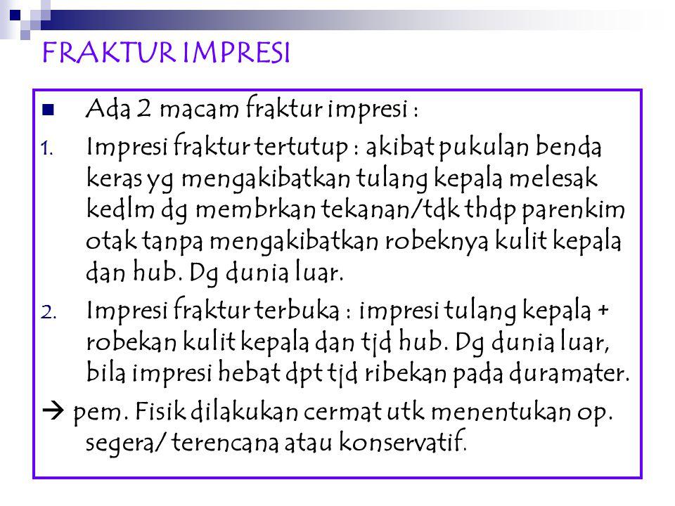 FRAKTUR IMPRESI Ada 2 macam fraktur impresi :