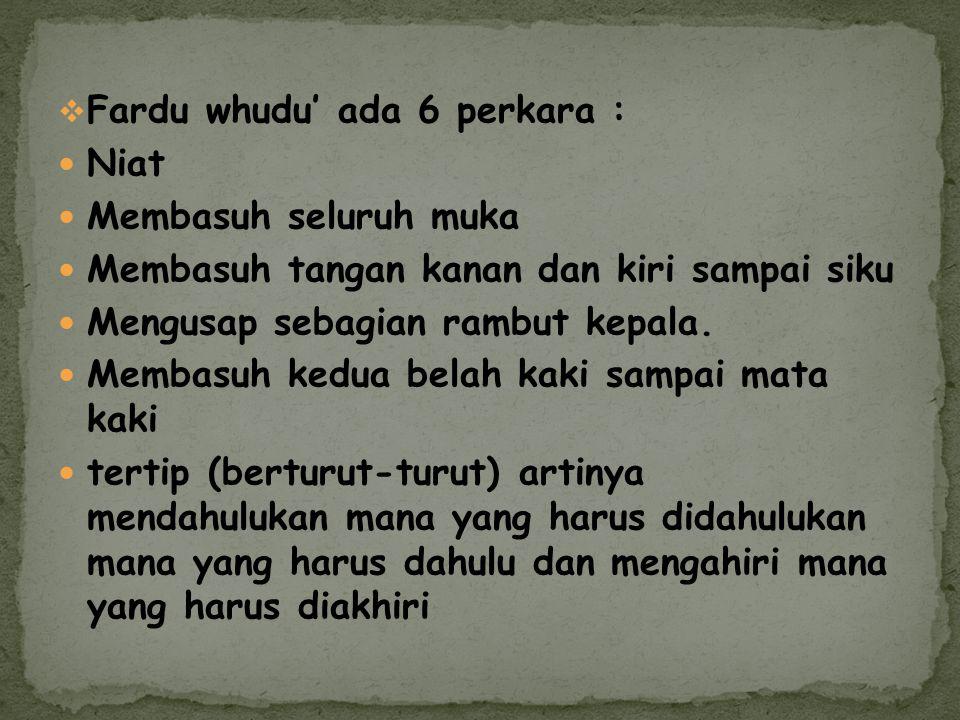 Fardu whudu' ada 6 perkara :