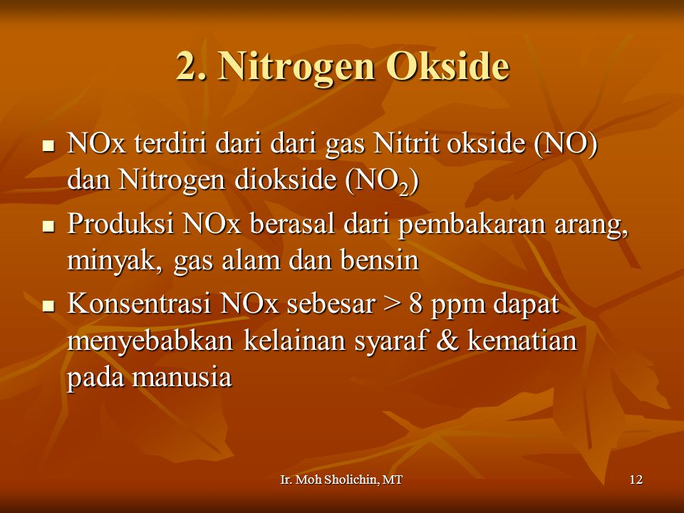 2. Nitrogen Okside NOx terdiri dari dari gas Nitrit okside (NO) dan Nitrogen diokside (NO2)
