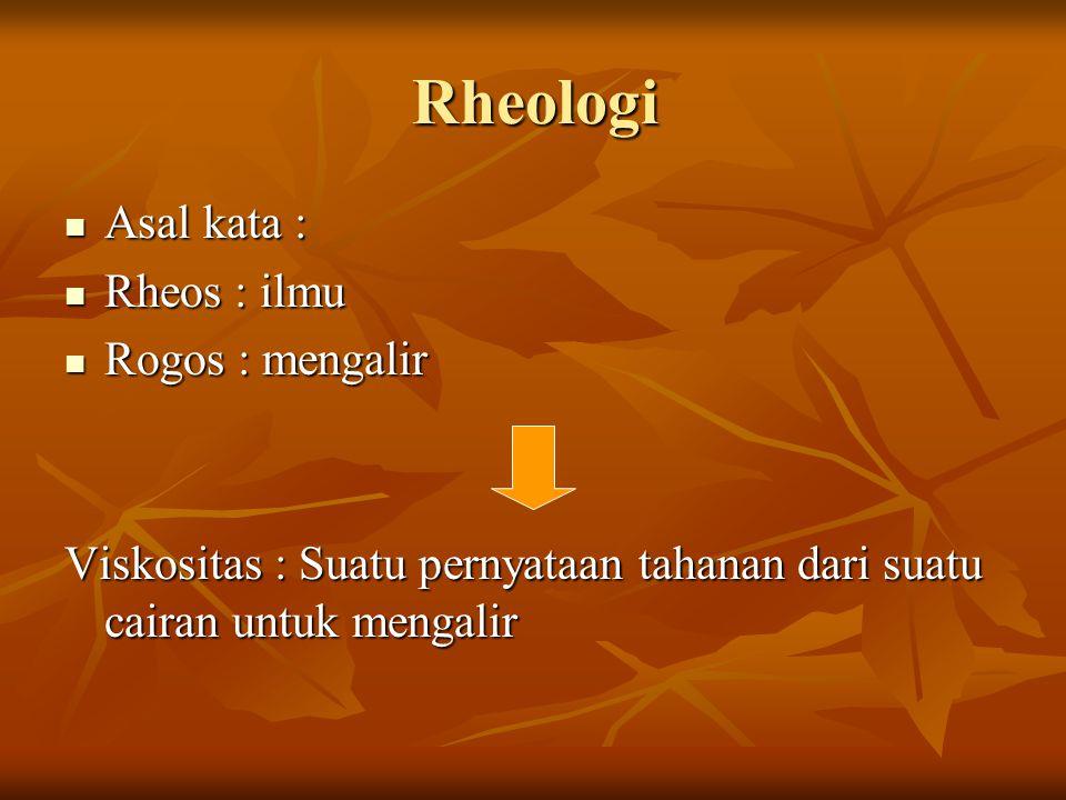 Rheologi Asal kata : Rheos : ilmu Rogos : mengalir