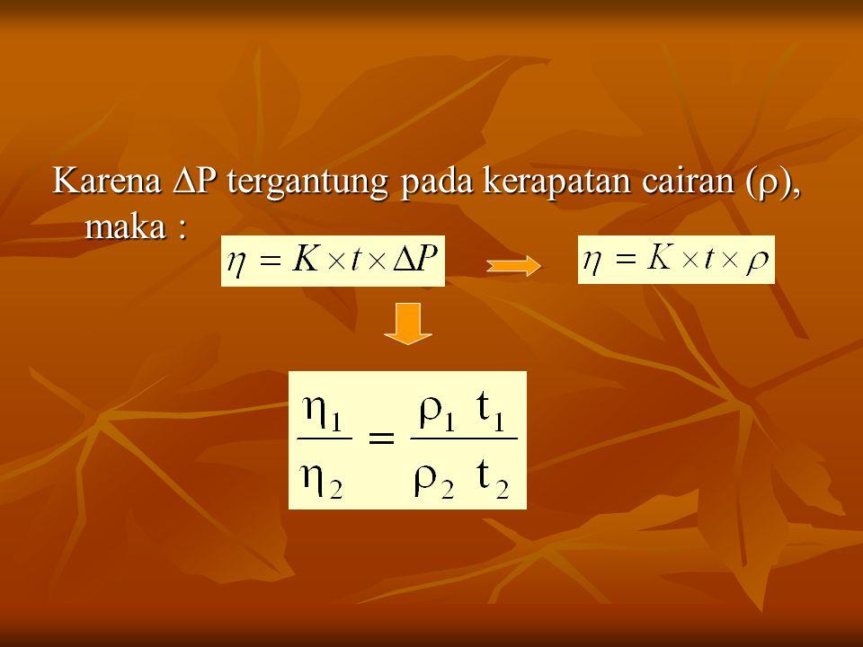Karena P tergantung pada kerapatan cairan (), maka :