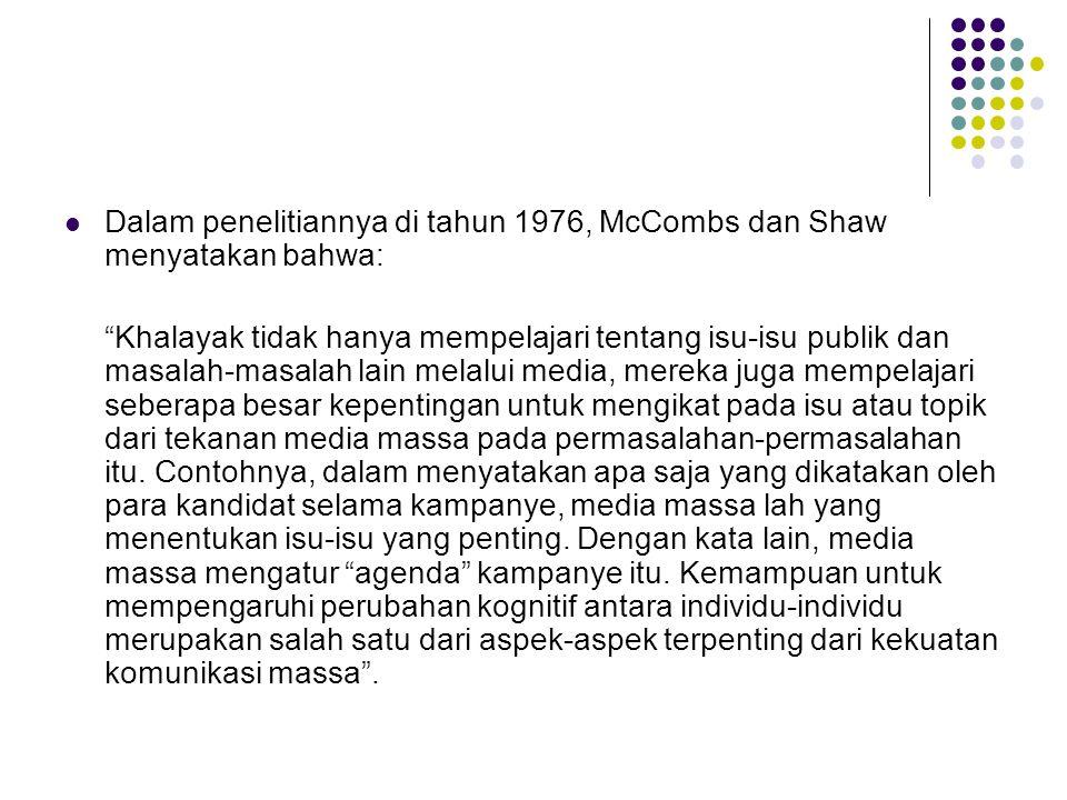 Dalam penelitiannya di tahun 1976, McCombs dan Shaw menyatakan bahwa: