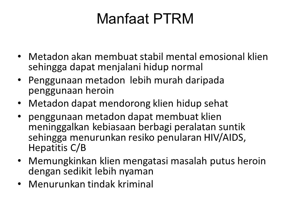 Manfaat PTRM Metadon akan membuat stabil mental emosional klien sehingga dapat menjalani hidup normal.