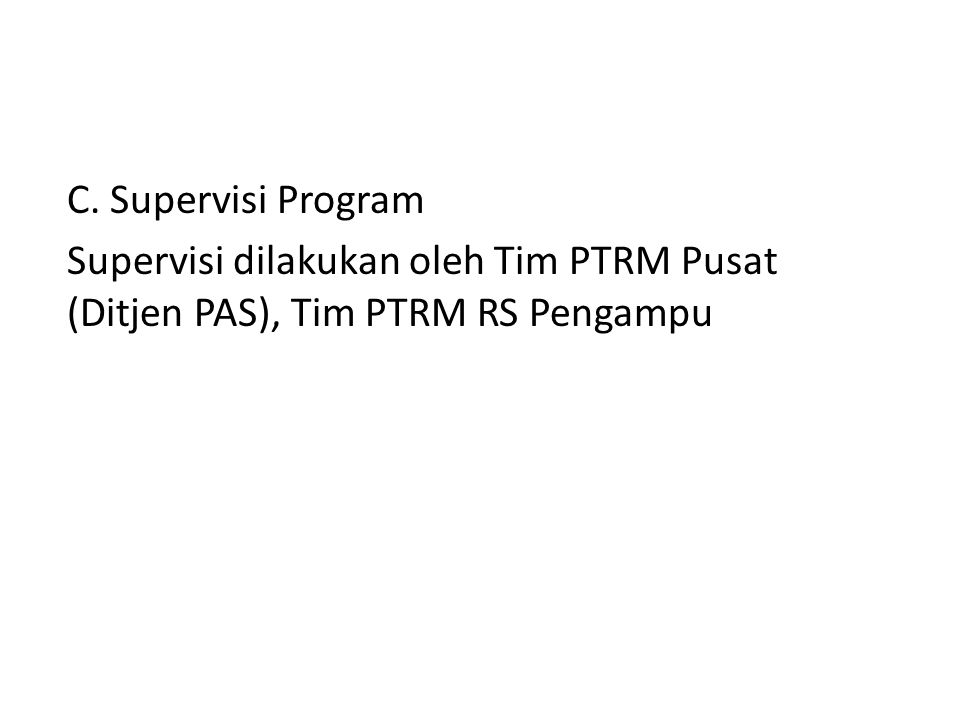 C. Supervisi Program Supervisi dilakukan oleh Tim PTRM Pusat (Ditjen PAS), Tim PTRM RS Pengampu