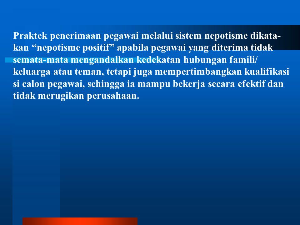 Praktek penerimaan pegawai melalui sistem nepotisme dikata-