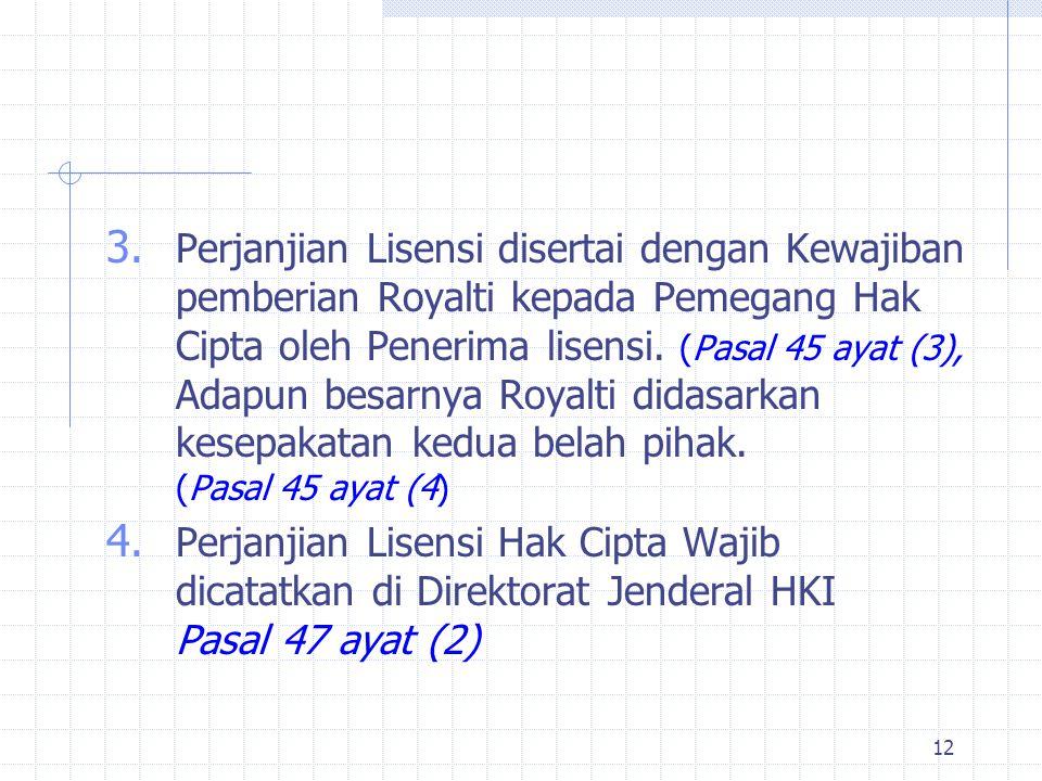 Perjanjian Lisensi disertai dengan Kewajiban pemberian Royalti kepada Pemegang Hak Cipta oleh Penerima lisensi. (Pasal 45 ayat (3), Adapun besarnya Royalti didasarkan kesepakatan kedua belah pihak. (Pasal 45 ayat (4)