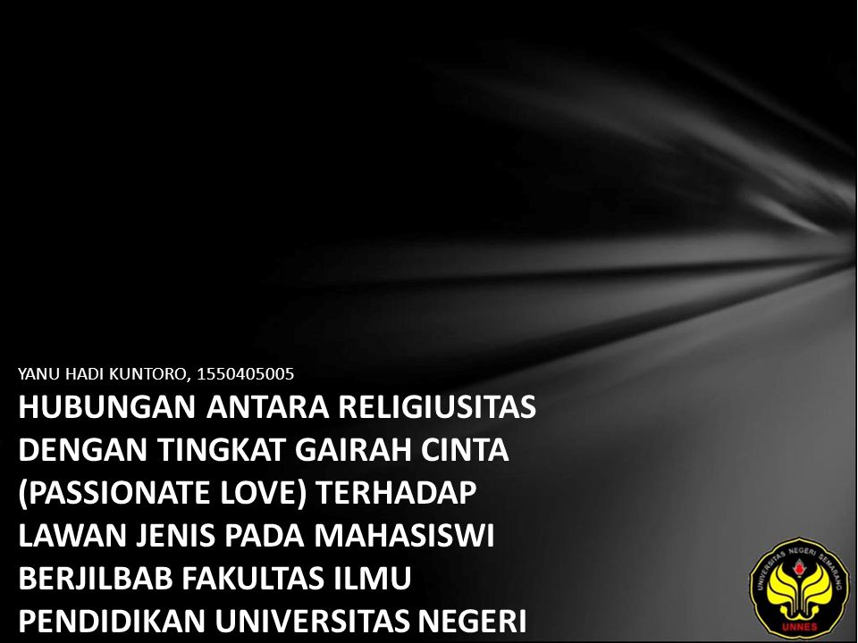 YANU HADI KUNTORO, 1550405005 HUBUNGAN ANTARA RELIGIUSITAS DENGAN TINGKAT GAIRAH CINTA (PASSIONATE LOVE) TERHADAP LAWAN JENIS PADA MAHASISWI BERJILBAB FAKULTAS ILMU PENDIDIKAN UNIVERSITAS NEGERI SEMARANG