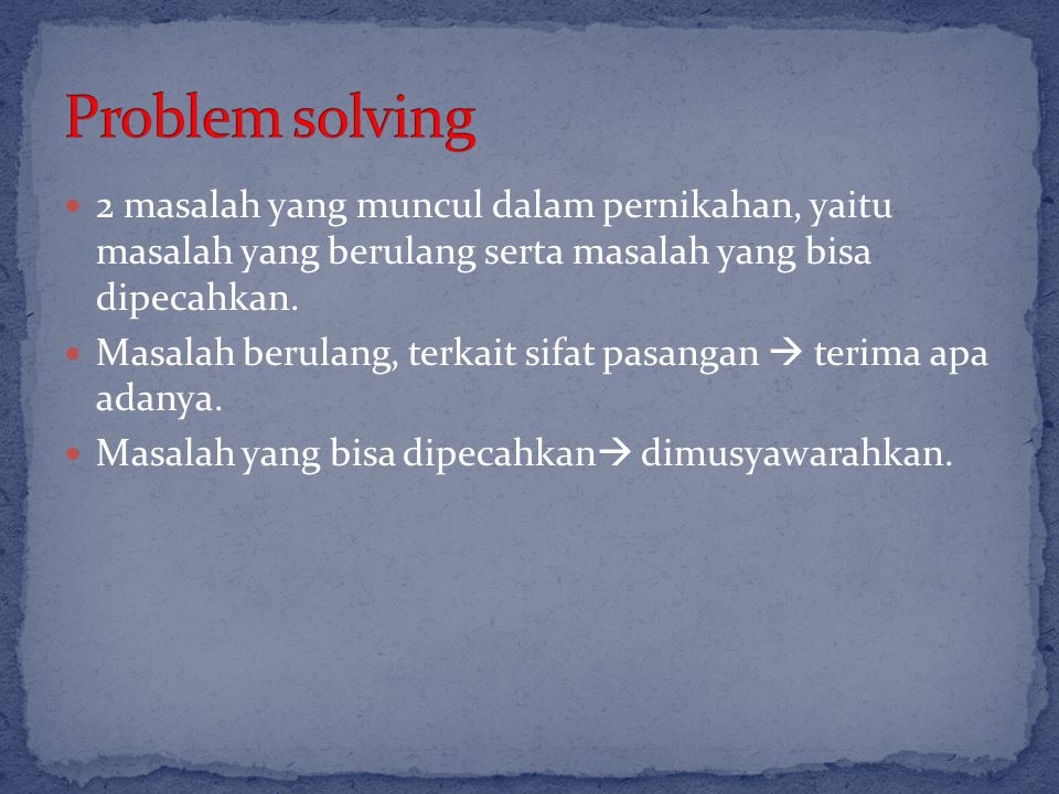 Problem solving 2 masalah yang muncul dalam pernikahan, yaitu masalah yang berulang serta masalah yang bisa dipecahkan.