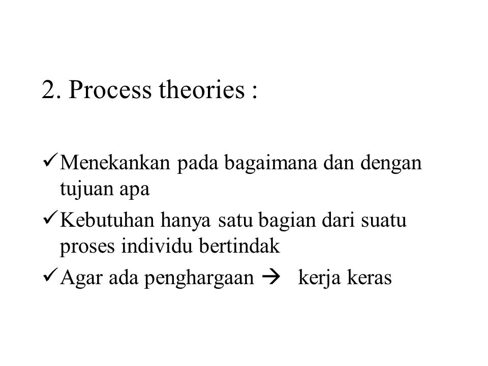 2. Process theories : Menekankan pada bagaimana dan dengan tujuan apa