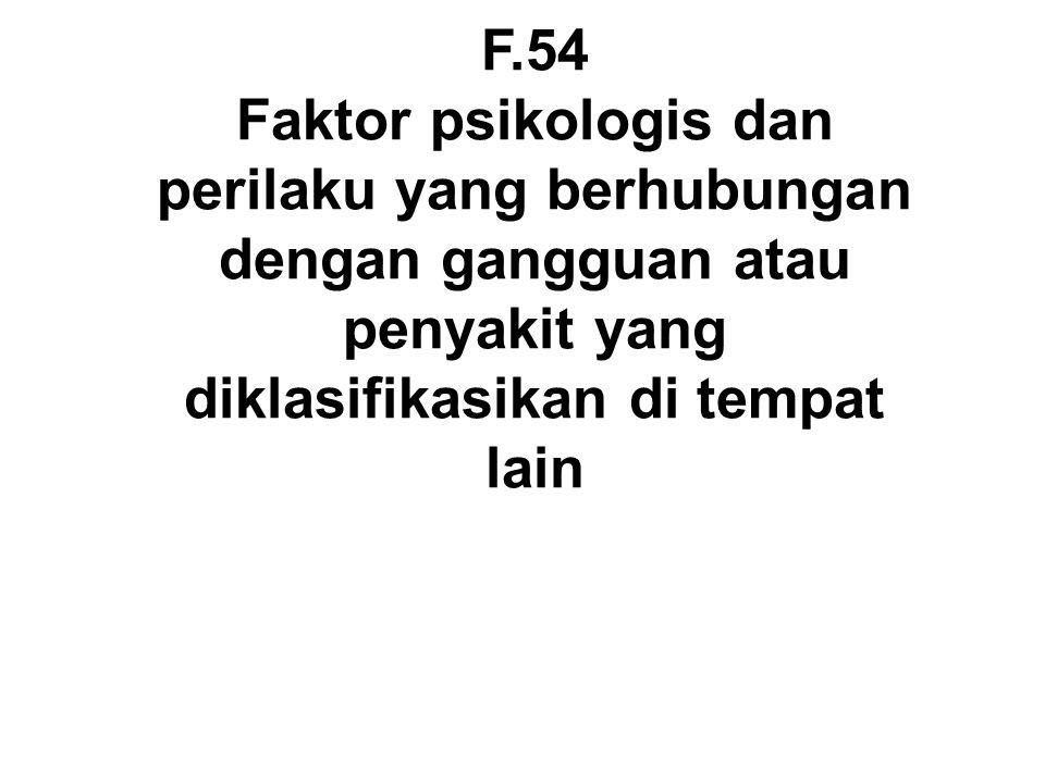 F.54 Faktor psikologis dan perilaku yang berhubungan dengan gangguan atau penyakit yang diklasifikasikan di tempat lain