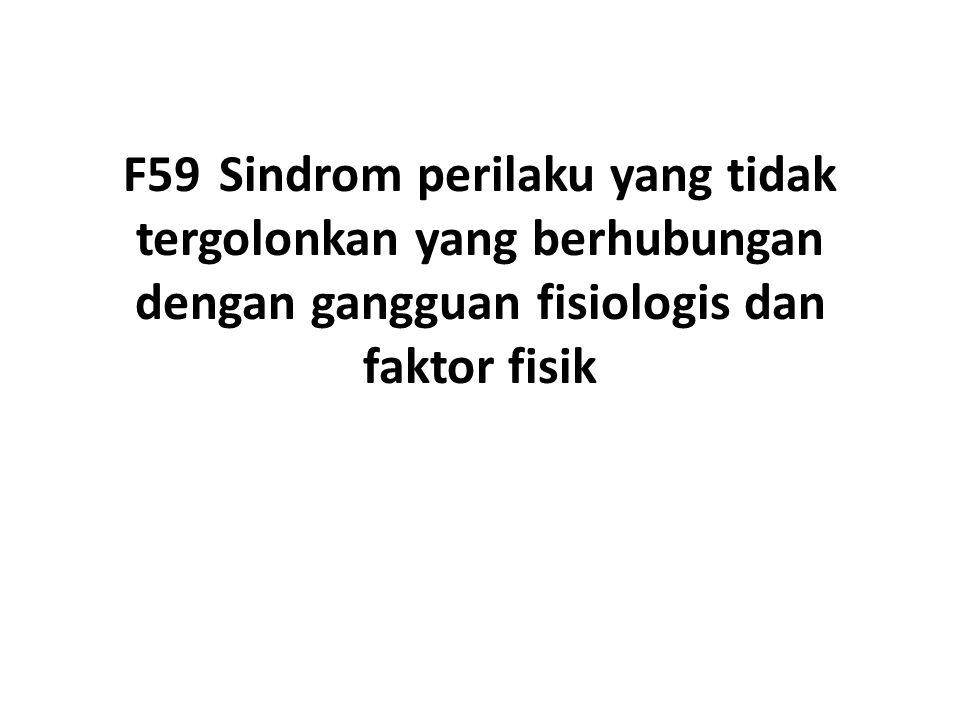 F59 Sindrom perilaku yang tidak tergolonkan yang berhubungan dengan gangguan fisiologis dan faktor fisik