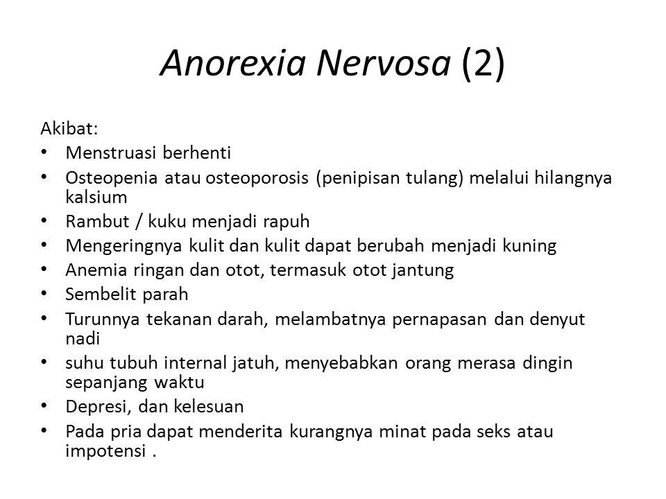 Anorexia Nervosa (2) Akibat: Menstruasi berhenti