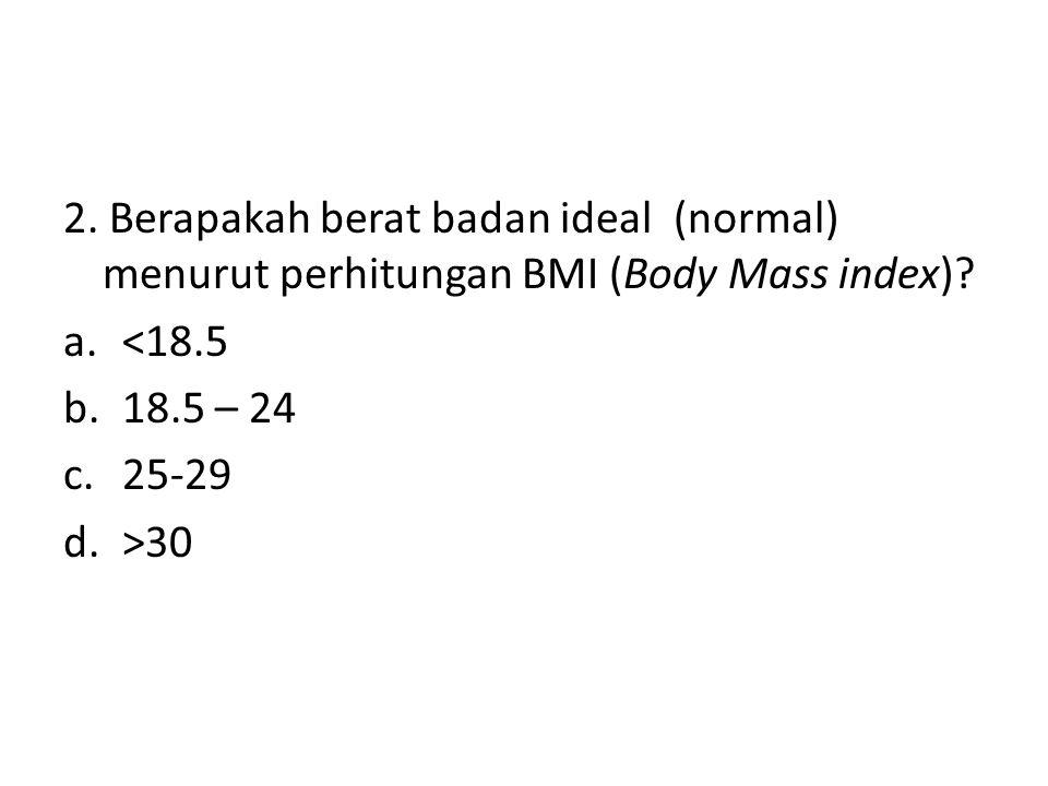 2. Berapakah berat badan ideal (normal) menurut perhitungan BMI (Body Mass index)